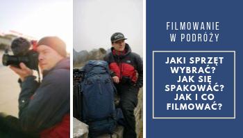 Filmowanie w podróży | Jaki wybrać sprzęt? Jak się spakować? Jak i co filmować?