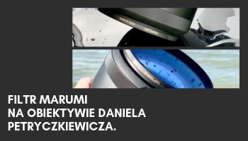 Filtr Marumi na obiektywie Daniela Petryczkiewicza.