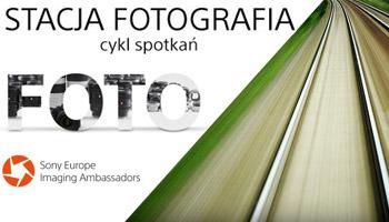 Stacja Fotografia - cykl spotkań ze znanymi fotografami